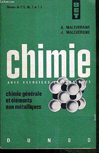 CHIMIE - AVEC EXERCICES ET PROBLEMES - CHIMIE GENERALE ET ELEMENTS NON METALLIQUES - CLASSES DE 2e C, M., T. et T.I. - BET - 5eme EDITION