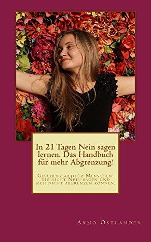 In 21 Tagen Nein Sagen Lernen Das Handbuch Für Mehr Abgrenzung Geschenkbuch Für Menschen Die Nicht Nein Sagen Und Sich Nicht Abgrenzen Können
