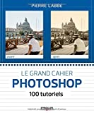 Le grand cahier Photoshop - 100 tutoriels