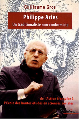 Philippe Ariès, un traditionaliste non-conformiste : De l'Action française à l'Ecole des hautes études en sciences sociales (1914-1984)