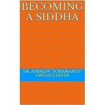 Becoming A Siddha (English Edition)