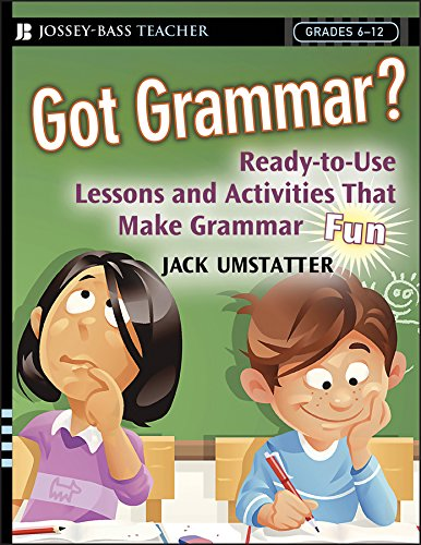 Got Grammar? Ready-to-Use Lessons and Activities That Make Grammar Fun! (J-B Ed: Ready-to-Use Activities)
