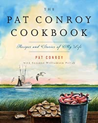 The Pat Conroy Cookbook: Recipes and Stories of My Life by Pat Conroy (2009-08-11)