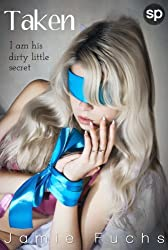 Taken: I Am His Dirty Little Secret (Kept, Taken, Controlled. Book 2) (English Edition)