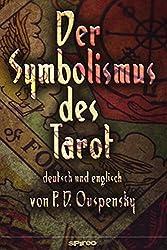 Der Symbolismus des Tarot. Deutsch - Englisch: Tarot als Philosophie des Okkultismus - gemalt in phantastischen Bildern des Geistes (Spirituelle Reihe 4)