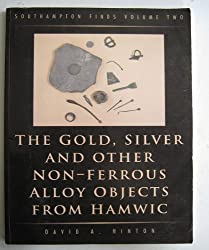 Southampton Finds: The Gold, Silver and Other Non-ferrous Objects from Hamwic and the Non-ferrous Metalworking Evidence v. 2 (Archaeology)