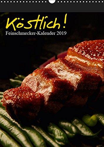 Köstlich! Feinschmecker-Kalender (Wandkalender 2019 DIN A3 hoch): Kulinarische Hochgenüsse ästhetisch in Szene gesetzt! Monatskalender mit Tagesplaner (Planer, 14 Seiten ) (CALVENDO Lifestyle)
