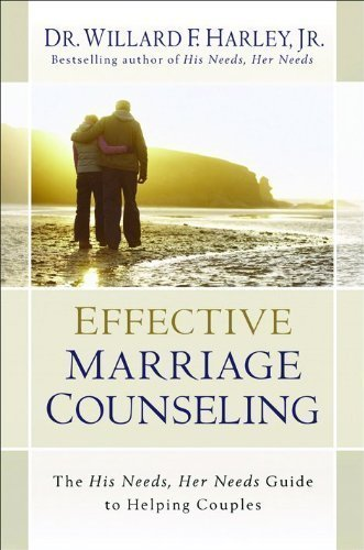 Effective Marriage Counseling: The His Needs, Her Needs Guide to Helping Couples by Harley, Dr. Willard F. Jr. (2010) Hardcover