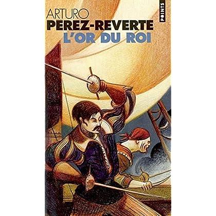 Les Aventures du capitaine Alatriste, tome 4 : L'Or du Roi