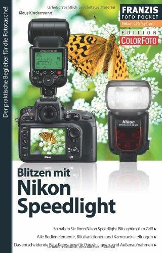Fotopocket: Blitzen mit Nikon Speedlight: So haben Sie Ihren Nikon Speedlight-Blitz optimal im Griff. Alle Bedienelemente, Blitzfunktionen und Der praktische Begleiter für die Fototasche!