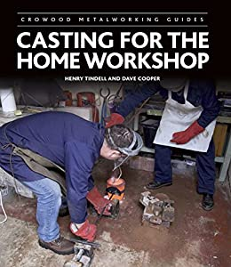 Casting for the Home Workshop (Crowood Metalworking Guides) by [Tindell, Henry, Cooper, Dave]