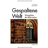 Gespaltene Welt: Schauplätze der Reformation