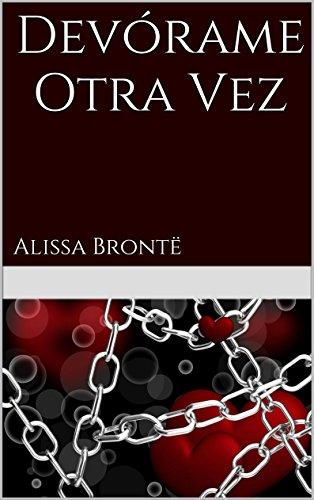 Devórame  Otra Vez: Alissa Brontë por Alissa Brontë