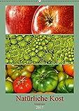 Natürliche Kost - Gesund essen 2017 (Wandkalender 2017 DIN A2 hoch): Gesunde Ernährung trägt maßgeblich zu unserem täglichen Wohlbefinden bei. (Monatskalender, 14 Seiten ) (CALVENDO Lifestyle)