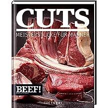 BEEF! CUTS: Meisterstücke für Männer (BEEF!-Kochbuchreihe)