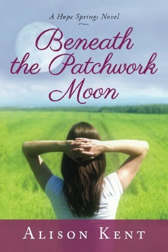Beneath the Patchwork Moon (A Hope Springs Novel) by Alison Kent (2014-03-04)