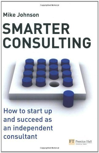 Smarter Consulting: How to start up and succeed as an independent consultant by Mike Johnson (2009-01-24)