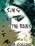 Sing The Blues: Carnal Desires Meets Death (Symphonie De Mort) by Tina Collins