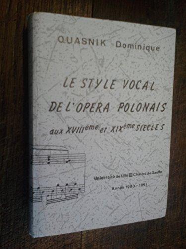 Le style vocal de l'opéra Polonais aux XVIIIème et XIXème siècle / Dominique Quasnik dédicace de Dominique Quasnik doctorat d'état en musicologie sous la direction de Marie-Claire Beltrando-Patier