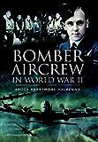 Bomber Aircrew of World War Ii: True Stories of Frontline Air Combat