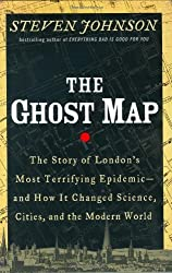 The Ghost Map: The Story of London's Most Terrifying Epidemic and How It Changed Science, Cities, and the Modern World by Steven Johnson (2006-10-19)
