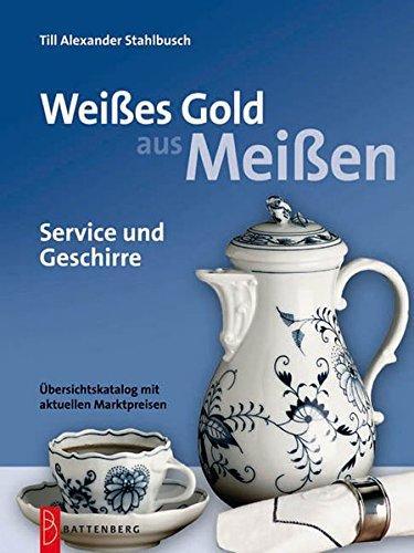 Preisvergleich Produktbild Weißes Gold aus Meißen. Service und Geschirre.: Service und Geschirre