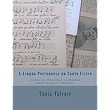 A Língua Portuguesa no Canto Lírico: Contexto histórico e relações entre técnica e fonética (Portuguese Edition)