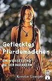 Geflecktes Pferdemädchen: Ein weißes Kind bei den Indianern - Kerstin Groeper