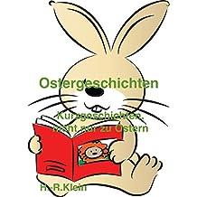 Ostergeschichten: Kurzgeschichten, nicht nur zu Ostern