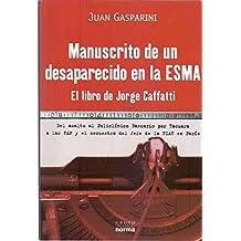 MANUSCRITO DE UN DESAPARECIDO EN LA ESMA. El libro de Jorge Caffatti. Del asalto al Policlínico Bancario por Tacuara a las FAP y el secuestro del Jefe de la FIAT en París