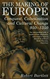 The Making of Europe: Conquest, Colonization and Cultural Change 950 - 1350