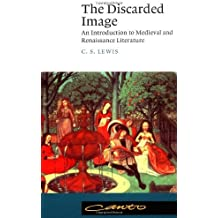 The Discarded Image: An Introduction to Medieval and Renaissance Literature (Canto) by C. S. Lewis (1994-09-22)