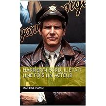 Harrison Ford, il était une fois un acteur (Biographies d'actrices et d'acteurs) (French Edition)