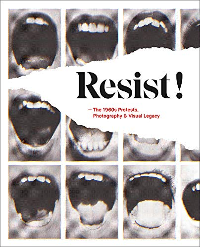 Resist!: The 1960s Protests, Photography and Visual Legacy: The 1960s protests, photography & visual legacy por Antigoni Memou