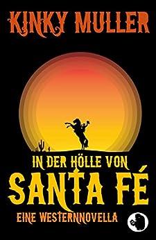 In der Hölle von Santa Fé: Wo die blauen Bohnen fliegen (Trash Serials 1) (German Edition) by [Muller, Kinky]