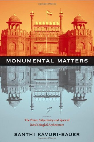 Monumental Matters: The Power, Subjectivity, and Space of India's Mughal Architecture by Santhi Kavuri-Bauer (2011-11-25)