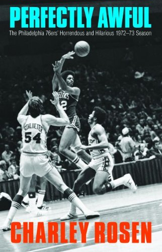 Perfectly Awful: The Philadelphia 76ers' Horrendous and Hilarious 1972-1973 Season (English Edition) por Charley Rosen