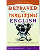 [(Depraved and Insulting English)] [Author: Peter Novobatzky] published on (August, 2002)
