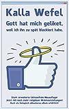 Kalla Wefel - Kindle Edition 'Gott hat mich geliket, weil ich ihn zu spät blockiert habe.'  (09.03.2017)