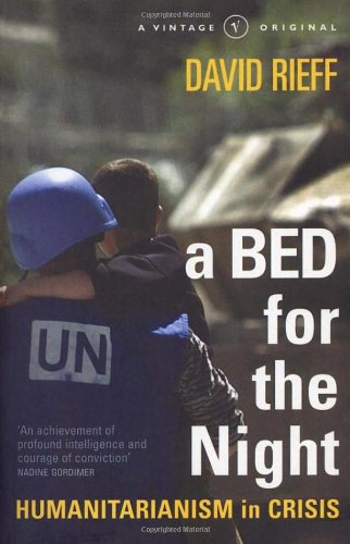 A Bed For The Night: Humanitarianism in an Age of Genocide: Humanitarianism in Crisis (A Vintage original) por David Rieff