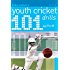 101 Youth Cricket Drills Age 7-11 (101 Drills)
