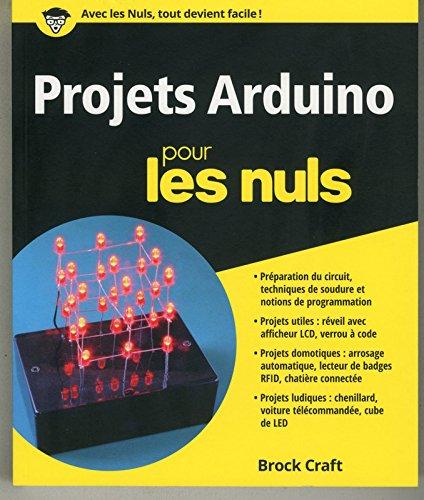 Projets Arduino pour les Nuls par Brock CRAFT