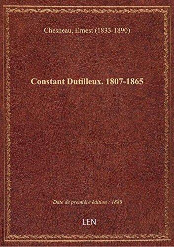 Constant Dutilleux. 1807-1865 . Par Ernest Chesneau