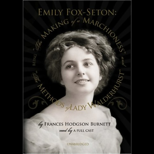 Emily Fox-Seton: The Making of a Marchioness and The Methods of Lady Walderhurst  Audiolibri