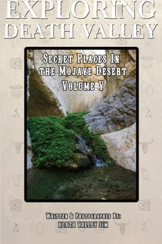 Exploring Death Valley: Secret Places in the Mojave Desert Vol. V (Volume 5) by Death Valley Jim (2014-11-01)