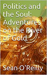 Politics and the Soul: Adventures on the River of Gold (English Edition)