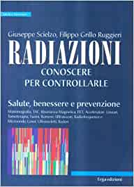 Radiazioni Conoscere Per Controllarle Salute Benessere E Prevenzione Amazon It Scielzo Giuseppe Grillo Ruggieri Filippo Libri