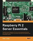 Raspberry Pi 2 Server Essentials by Piotr J Kula (2016-04-28)