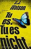 'Tu es. Tu es nicht.: Thriller (Belletristik (allgemein))' von Steve Watson