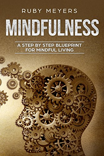 Mindfulness:  A Step by Step Blueprint for Mindful Living (Meditation, Peace, Awakening, Stress Free Book 1)
